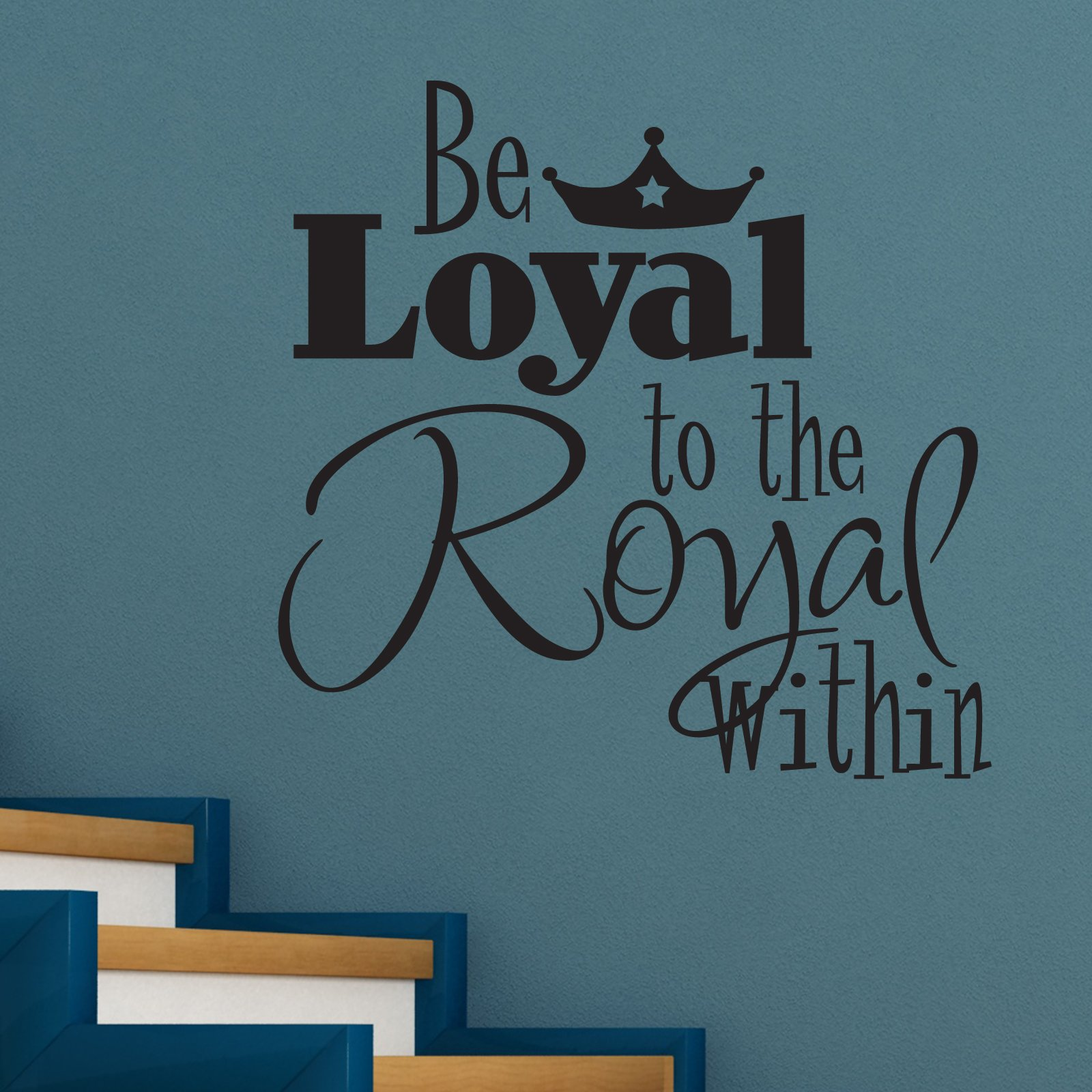Designs quotes about loyalty quotes about loyalty quotes about loyalty - Be Loyal To The Royal Within Quote Wall Sticker Decal A