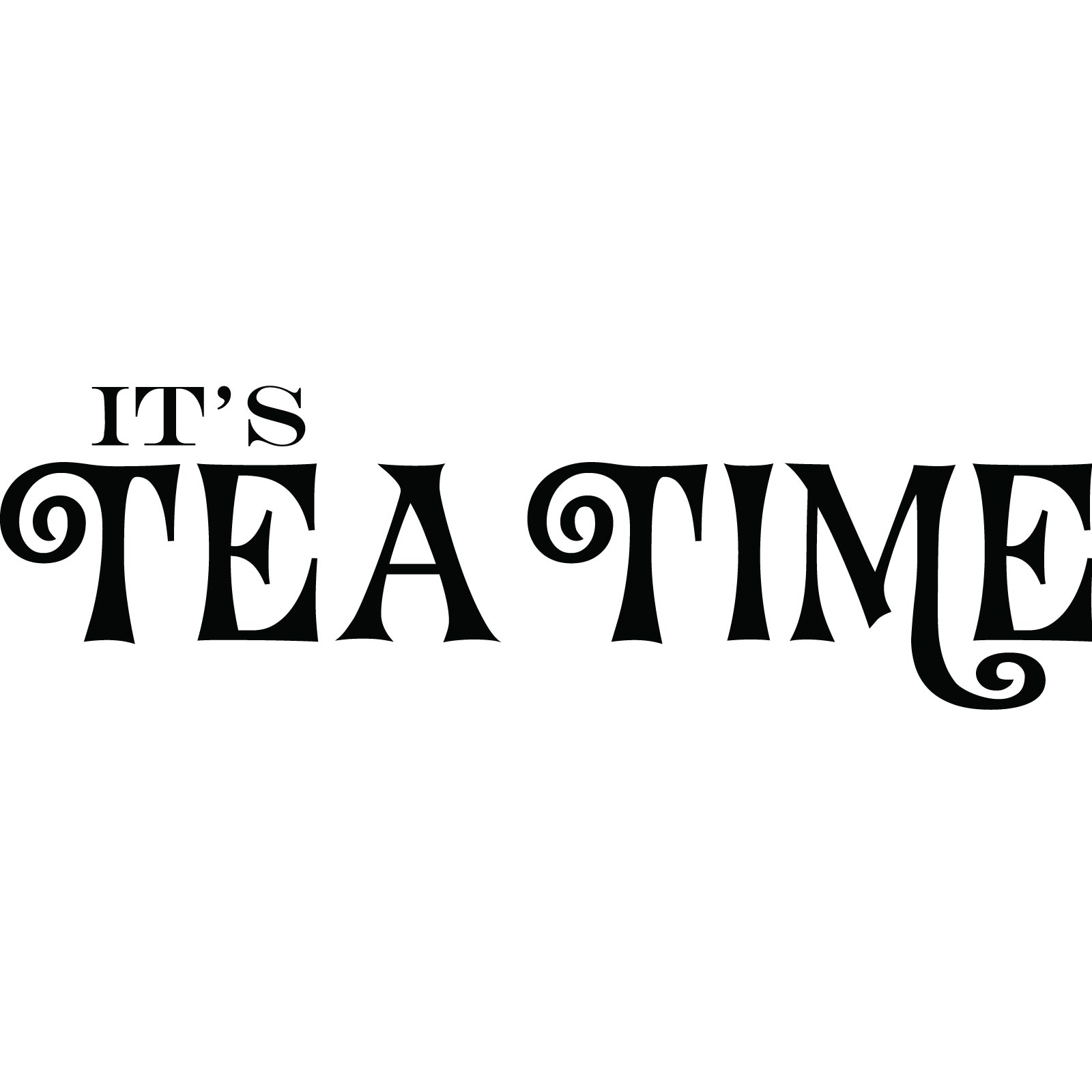 Its Tea Time Kitchen Quote Wall Sticker World Of Wall