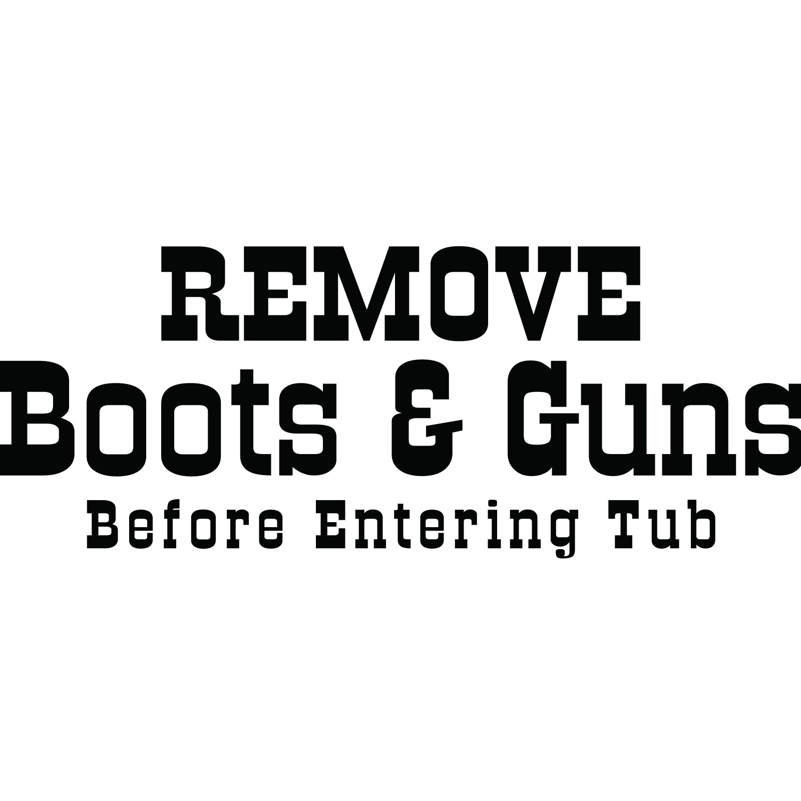 Remove Boots And Guns Bathroom Quote Wall Sticker World Of Wall